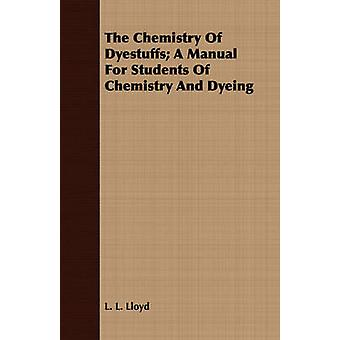 The Chemistry Of Dyestuffs A Manual For Students Of Chemistry And Dyeing by Lloyd & L. L.