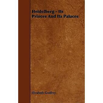 Heidelberg  Its Princes And Its Palaces by Godfrey & Elizabeth