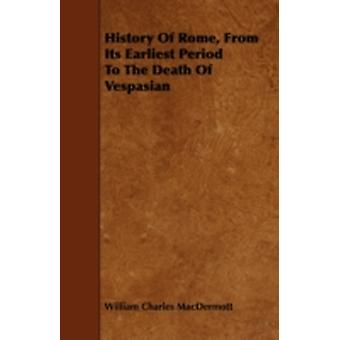History Of Rome From Its Earliest Period To The Death Of Vespasian by MacDermott & William Charles
