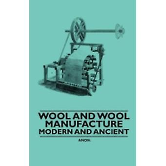 Wool and Wool Manufacture  Modern and Ancient by Anon.
