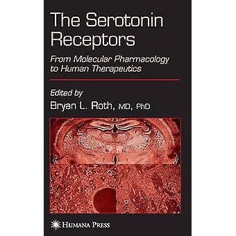 The Serotonin Receptors From Molecular Pharmacology to Human Therapeutics by Roth & Bryan L.