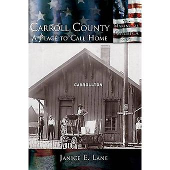 Carroll County A Place to Call Home by Lane & Janice E.