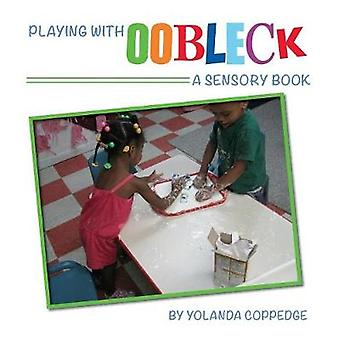 Playing with Oobleck by Coppedge & Yolanda