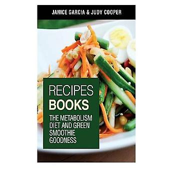 Recipes Books The Metabolism Diet and Green Smoothie Goodness by Garcia & Janice
