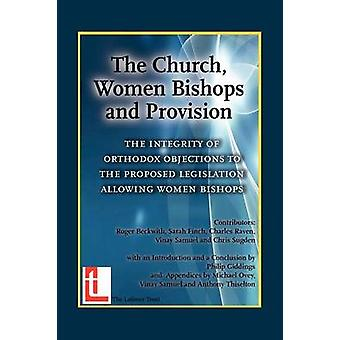 The Church Women Bishops and Provision  The Integrity of Orthodox Objection to Women Bishops by Beckwith & Roger T.