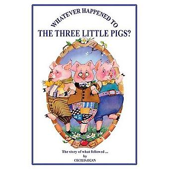 Whatever Happened to The Three Little Pigs by Egan & Cecilia