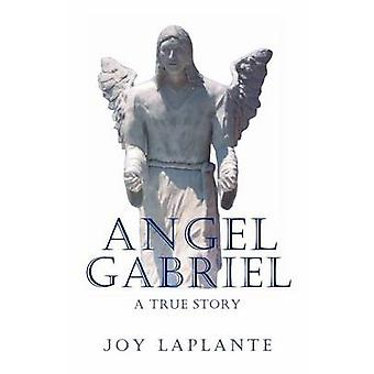 Angel Gabrel  A True Story by Laplante & Joy