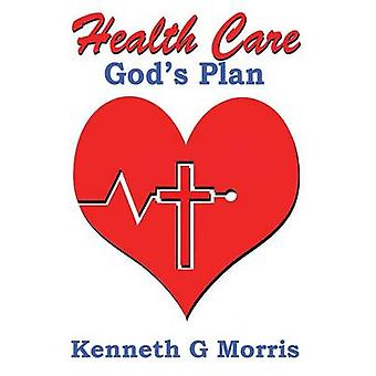 Health Care Gods Plan by Morris & Kenneth G