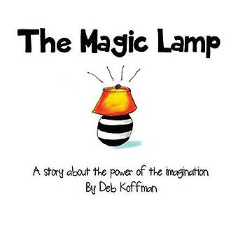 The Magic Lamp A story about the power of the imagination by Koffman & Deb