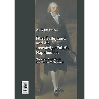 Furst Talleyrand Und Die Auswartige Politik Napoleons I. by Rosenthal & Willy