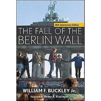 Fall of the Berlin Wall 20th Anniversary Edition by Buckley Jr. & William F