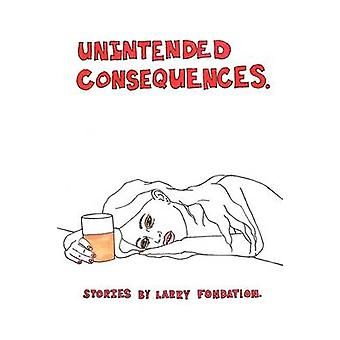 Unintended Consequences by Fondation & Larry