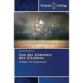 Von der Khnheit des Glaubens by Purrer Hans Ekkehard