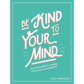 Be Kind to Your Mind by Claire Chamberlain