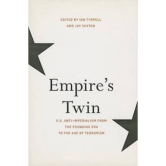 Empire's Twin - U.S. Anti-imperialism from the Founding Era to the Age