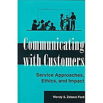 Communicating with Customers - Service Approaches - Ethics and Impact
