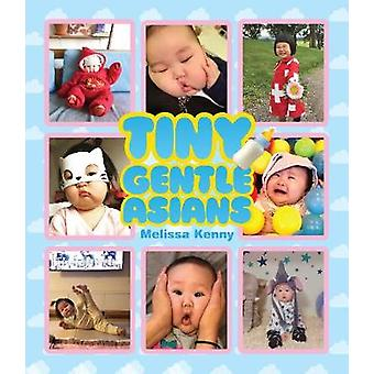Tiny Gentle Asians by Melissa Kenny - 9781925418934 Book
