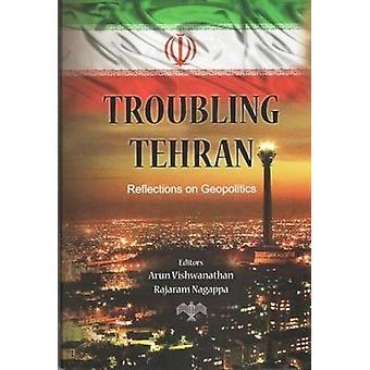 Troubling Tehran - Reflections on Geopolitics by Arun Vishwanathan - 9