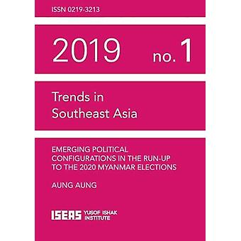 Emerging Political Configurations in the Run-up to the 2020 Myanmar E