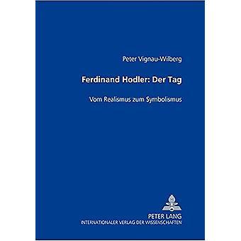 Ferdinand Hodler-  der Tag  - Vom Realismus Zum Symbolismus by Peter V