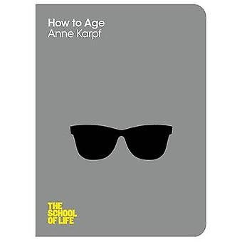 How to Age (Main Market Ed.) by Anne Karpf - The School of Life - 978