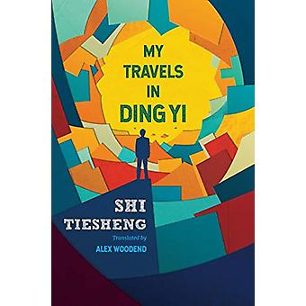 My Travels in Ding Yi by Shi Tiesheng - 9781910760390 Book