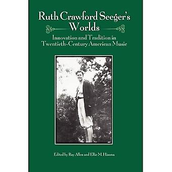 Ruth Crawford Seeger's Worlds: Innovation and Tradition in Twentieth-Century American Music (Eastman Studies in Music)