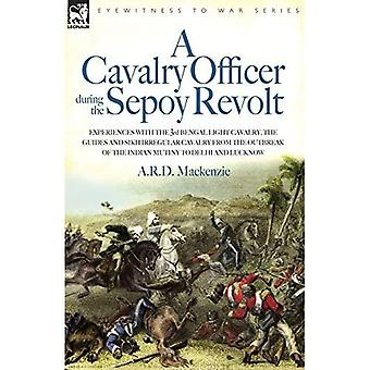 A Cavalry Officer in the Sepoy Revolt: Experiences with the 3rd Bengal Light Cavalry, the Guides and Sikh Irregular Cavalry from the Outbreak of the Indian Mutiny to Delhi and Lucknow