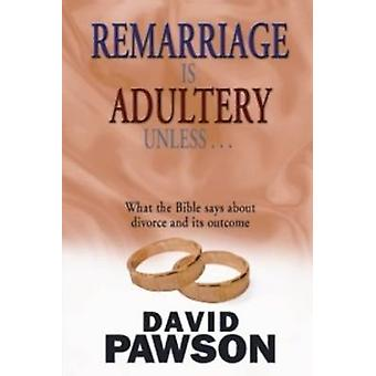 Remarriage is Adultery Unless ... by David Pawson - 9780956937698 Book