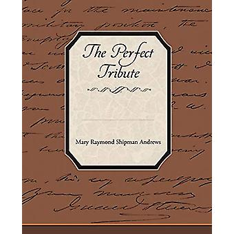 The Perfect Tribute by Mary Raymond Shipman Andrews - 9781438508702 B