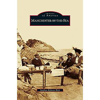 Manchester-By-The-Sea by Stephen Roberts Holt - 9781531640798 Book
