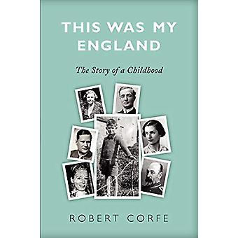 This Was My England - The Story of a Childhood by Robert Corfe - 97819