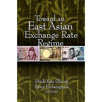 Toward an East Asian Exchange Rate Regime by Edited by Duck Koo Chung & Edited by Barry Eichengreen