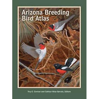The Arizona Breeding Bird Atlas by Edited by Troy Corman & Edited by Cathryn Wise Gervais