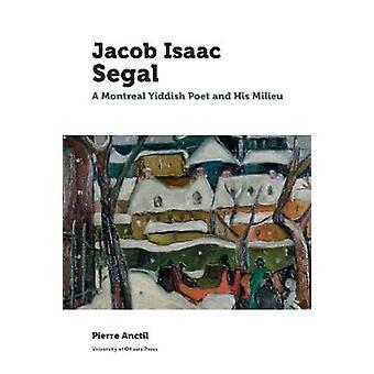 Jacob Isaac Segal - Montreal Jiddisch-Poet och hans miljö av Pierre A