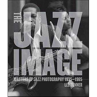 The Jazz Image - Masters of Jazz Photography by Lee Tanner - 978081095