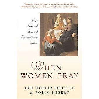 Quand les femmes prient - nos histoires personnelles de grâce extraordinaire par Lyn H