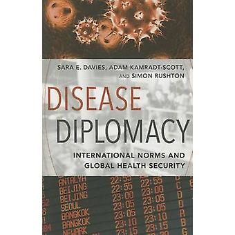 Disease Diplomacy - International Norms and Global Health Security by