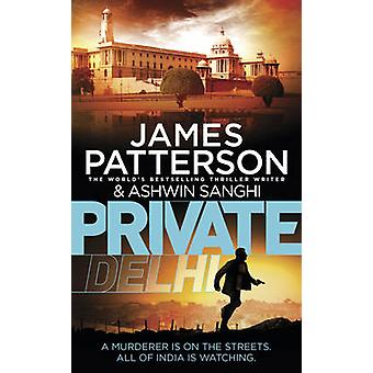 Private Delhi by James Patterson - Ashwin Sanghi - 9781784752149 Book