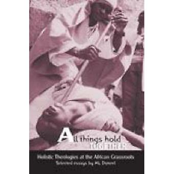 All Things Hold Together - Holistic Theologies at the African Grassroo