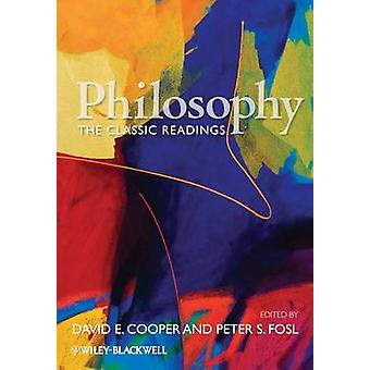 Philosophy - The Classic Readings by David E. Cooper - Peter S. Fosl -