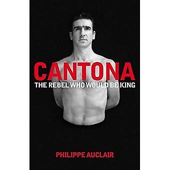 Cantona: Rebellen som skulle bli kung