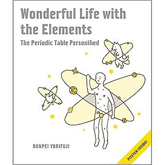 Wonderful Life With The Elements: The Periodic Table Personified: An Adventure through the Periodic Table