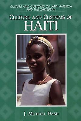 Culture and Customs of Haiti by Dash & J. Michael
