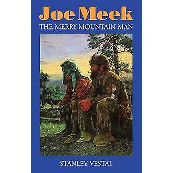 Joe Meek The Merry Mountain Man by Vestal & Stanley
