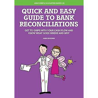 Quick and Easy Guide to Bank Reconciliations  Get to grips with your cash flow and know what goes where and why by Goodwin & Anna