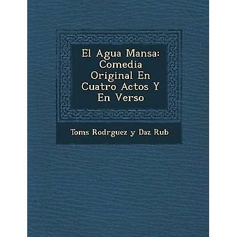 El Agua Mansa Comedia Original En Cuatro Actos y En Verso por Tom S. Rodr Guez y. D. Az Rub