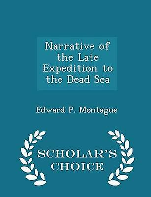Narrative of the Late Expedition to the Dead Sea  Scholars Choice Edition by Montague & Edward P.
