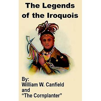 Legends of the Iroquois The by Canfield & William W.