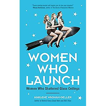 Women Who Launch - The Women Who Shattered Glass Ceilings by Marlene W